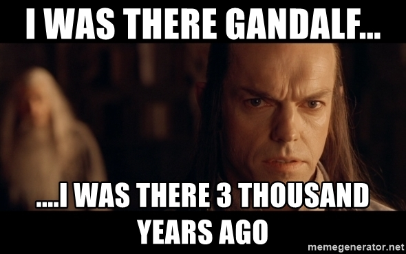 i-was-there-gandalf-i-was-there-3-thousand-years-ago.jpg